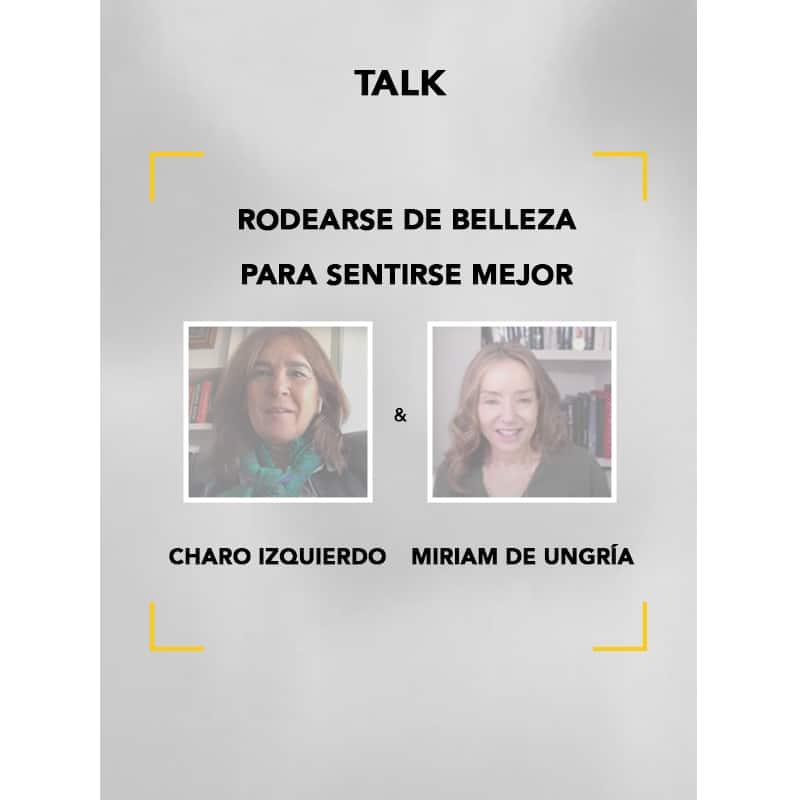 Talk Charo Izquierdo y Miriam de Ungría: rodearse de belleza