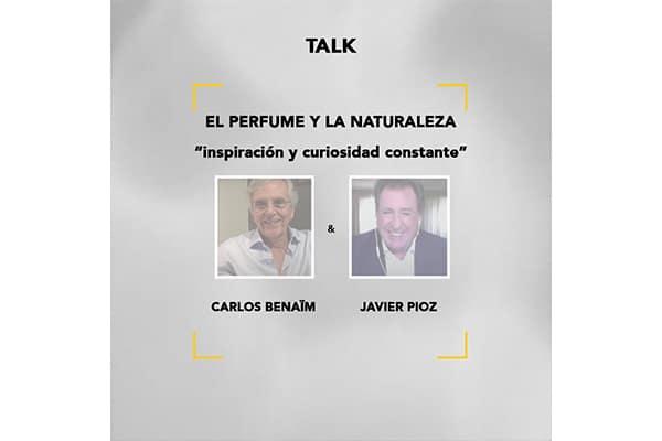 Talk Carlos Benaïm y Javier Pioz: perfume y naturaleza