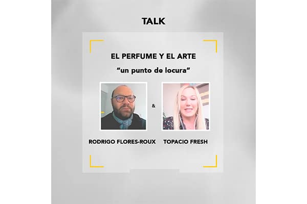 Talk Rodrigo Flores-Roux y Topacio Fresh: perfume y arte